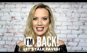 I'M BACCK.. Lets Talk Faves & LipSense Ya'll!