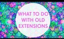 What to Do with Old Hair Extensions