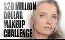 TWENTY MILLION DOLLAR MAKEUP CHALLENGE!