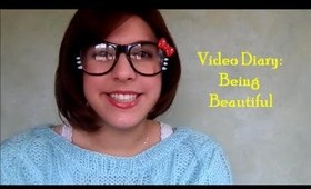 Video Diary: Being Beautiful