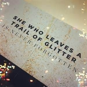 Ella, que deja un rastro de brillo nunca se olvida.