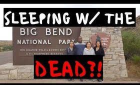 Big Bend National Park - Part 1 | SLEEPING WITH THE DEAD?!