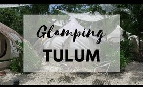Glamping in Tulum, Mexico   Mexico Vlog Day 1