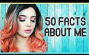 50 Random Facts About Me! If You Want To Know Me
