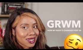 GRWM: How Your Body Changes in Your 30s   @Jouelzy