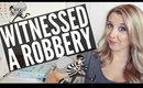 I WITNESSED (ALMOST) TWO ROBBERIES! | STORYTIME