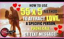 HOW TO USE 55 x 5 METHOD TO ATTRACT LOVE! MANIFEST A SPECIFIC PERSON, TEXT MESSAGE OR PHONE CALL!