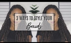 3 WAYS TO STYLE YOUR BRAIDS