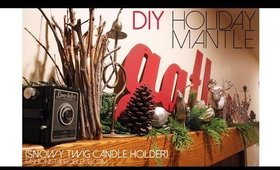 12 Days of DIYs - Holiday Mantle and Snowy Twig Candle Holder