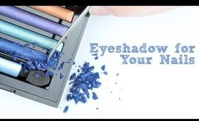 Eyeshadow For Your Nails?!