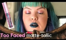 Too Faced Matte-tallic Liquid Lipstick!