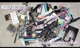 HUGE MAKEUP DECLUTTER - Eyes & Brows   I GOT RID OF 50% OF MY COLLECTION!!!