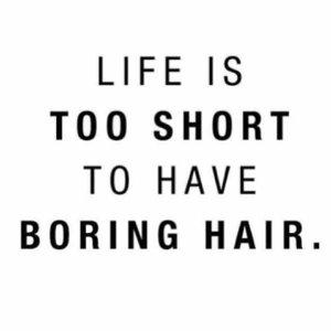 La vida es demasiado corta para tener el pelo aburrido.