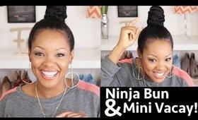 Ninja Bun Warning, Mini Vacays & Fine Natural Hair Update! #NOEDITING