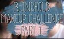 BLINDFOLD MAKEUP CHALLENGE | PART 1