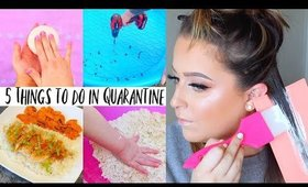 5 Things you NEED to try while stuck in Quarantine!!