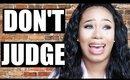 CONFESSION...DON'T JUDGE ME!