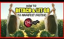 HOW TO DETACH & LET GO TO MANIFEST FASTER! │LAW OF ATTRACTION - HOW TO LET GO