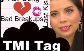 TMI Tag | Bad Breakups, Fears, Turn offs & More!