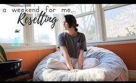 A Weekend for Me | Resetting