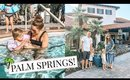 BABYMOON IN PALM SPRINGS WITH THE WHOLE FAMILY! | Kendra Atkins