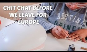 PREPPING FOR MY EUROTRIP | CHIT CHAT
