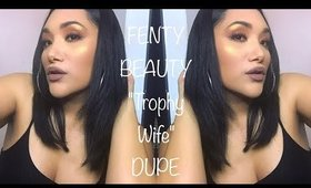 "FENTY BEAUTY ""TROPHY WIFE"" DUPE"