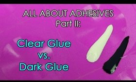 ALL ABOUT ADHESIVES Part 2 of 3: Clear Glue vs. Dark Glue