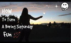 HOW TO turn a boring Saturday FUN !