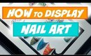 HOWTO Display Your NailArt