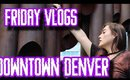 Friday Vlogs - Downtown Denver