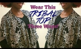 What to Wear this Wknd: Tribal Top 3 Ways