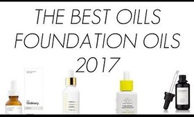 THE BEST FOUNDATION OILS / FACE OILS 2017!