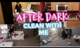 AFTER DARK CLEAN WITH ME 2020 | EXTREME CLEANING MOTIVATION | NIGHT TIME CLEANING ROUTINE