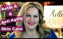 Retin A and Anti-Aging Skin Care Pt.1 - Skin Care over 40