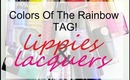TAG! Colors Of The Rainbow   Lippies & Lacquers   COLLAB