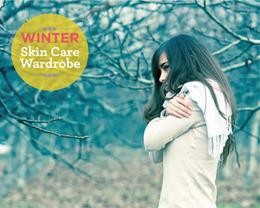 Your Winter Skin Care Wardrobe