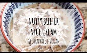 NUTTY BUTTER NICE CREAM: GLUTEN FREE & VEGAN