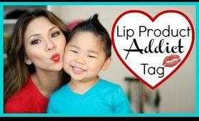 The Lip Addict Tag!