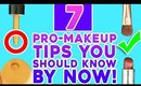 7 Pro-Makeup Tips You Should Definitely Know By Now!