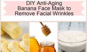 DIY Anti aging banana face mask to remove facial wrinkles I DIY Beauty I Home Remedies
