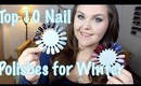 Top 10 Nail Polishes for Winter!!