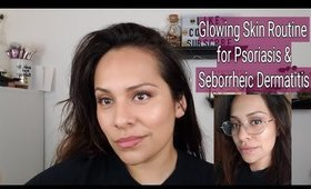 What I use for Glowing Skin | I have Seborrheic Dermatitis & Psoriasis
