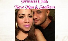 Prinsess Chat:  Love Life Updates!  New Man & Stalkers (Drama)