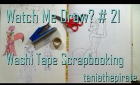 Washi Tape Scrapbooking {Watch Me Draw? #21}