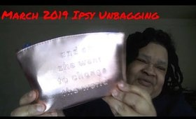 March 2019 Ipsy Unbagging (with important testimony)