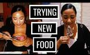 TRYING NEW FOODS!