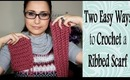 How To Crochet for Beginners: Two Ways Easy Ribbed Scarf