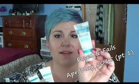 Faves & Fails   - Apr/May 2015 (Pt. 1)