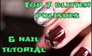 Top 7 glitter nail polishes & nail tutorial !